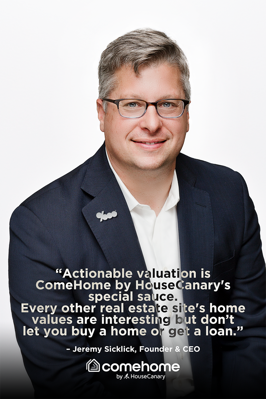 ComeHome by HouseCanary CEO Jeremy Sicklick on why home valuations must be accurate enough to enable buying and selling.