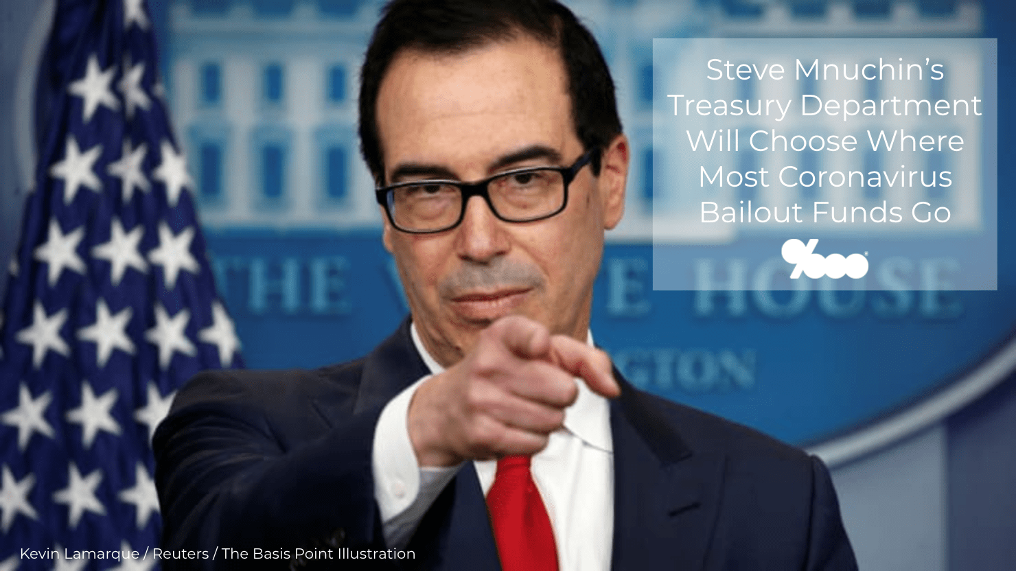 Steven Mnuchin's Treasury Department Will Choose Where Most of the $2.3 Trillion Coronavirus Bailout Funds Go - The Basis Point